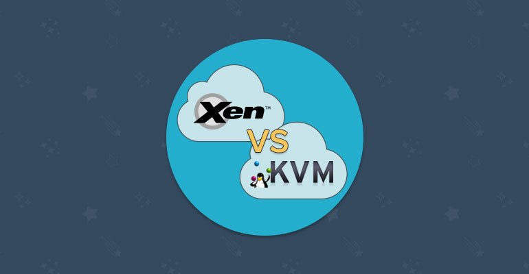 XEN and KVM on Top of the Cloud - FastComet Blog