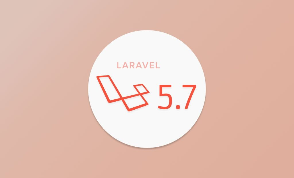 Have no Fear! Laravel 5.7 is Here!